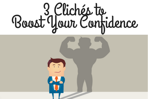 3 ClichéstoBoost Your Confidence